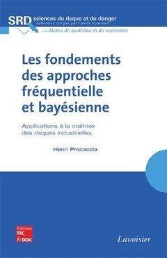 Les fondements des approches fréquentielle et bayésienne : Applications à la maîtrise du risque industriel