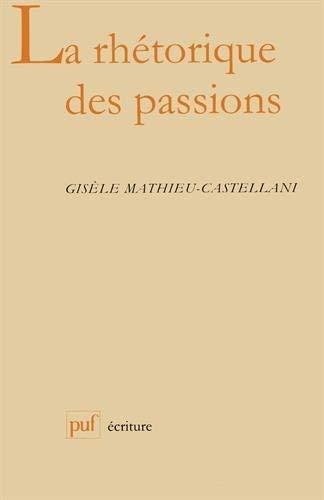 La rhétorique des passions by Gisèle Mathieu-Castellani(2000-06-09)
