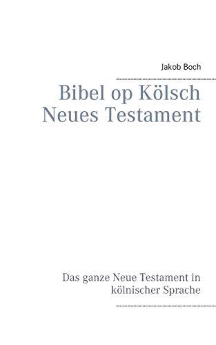 Bibel op Kölsch Neues Testament: Das ganze Neue Testament in kölnischer Sprache
