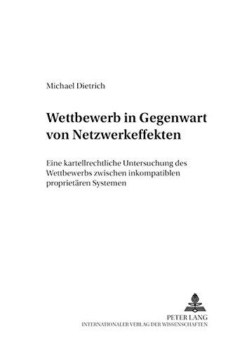 Wettbewerb in Gegenwart von Netzwerkeffekten: Eine kartellrechtliche Untersuchung des Wettbewerbs zwischen inkompatiblen proprietären Systemen (Deutsches und Europäisches Wirtschaftsrecht) (Unternehmen Legal Software)
