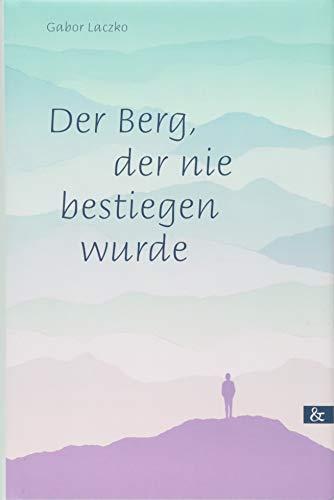 Buchseite und Rezensionen zu 'Der Berg, der nie bestiegen wurde: Roman' von Gabor Laczko