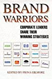 Brand Warriors: Corporate Leaders Share Their Winning Strategies