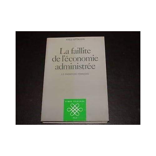La faillite de l'économie administrée : Le paradoxe français