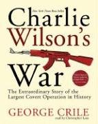Charlie Wilson's War Abridged: The Extraordinary Story Of The Largest Covert Operation In History [ABRIDGED]