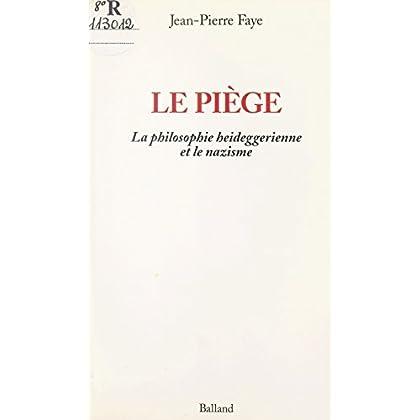 Le piège : la philosophie heideggerienne et le nazisme (Le Mouvement change)