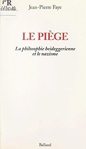 Le piège : la philosophie heideggerienne et le nazisme (Le Mouvement change) par Jean-Pierre Faye