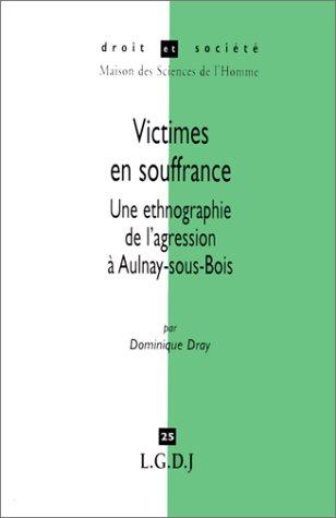 VICTIMES EN SOUFFRANCE. Une ethnographie de l'agression à Aulnay-sous-Bois