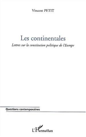Les continentales. lettres sur la constitution politique de l'europe