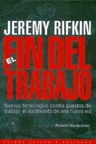 El fin del trabajo: Nuevas tecnologías contra puestos de trabajo: el nacimiento de una nueva era (Estado y Sociedad) por Jeremy Rifkin