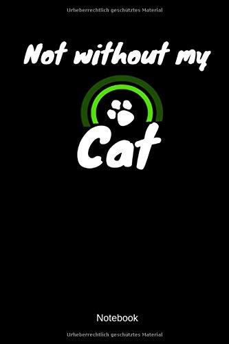 Not Without My Cat Notebook: Liniertes Katzen Freunde Notizbuch oder Tagebuch für alle Tierliebenden Menschen