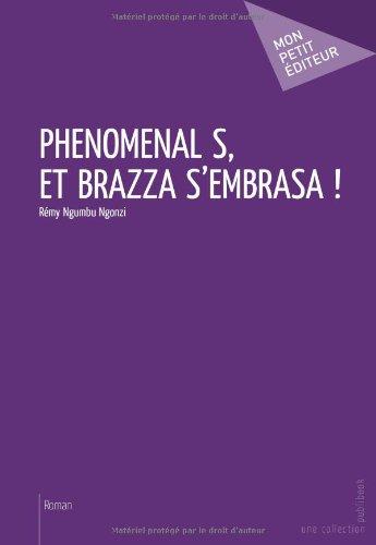 Phénoménal S, et Brazza s'embrasa ! par Rémy Ngumbu Ngonzi