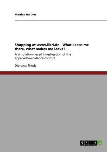 Shopping at www.libri.de - What keeps me there, what makes me leave?: A simulation-based investigation of the approach-avoidance conflict