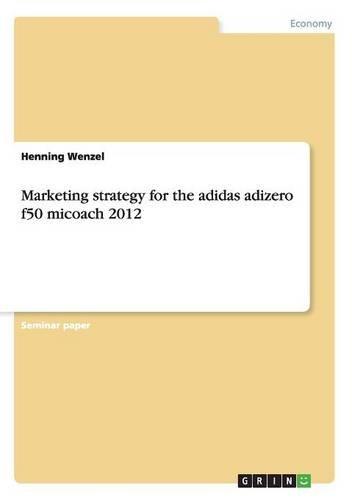 Marketing strategy for the adidas adizero f50 micoach 2012