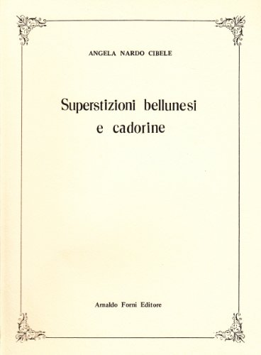 Superstizioni bellunesi e cadorine (rist. anast.)
