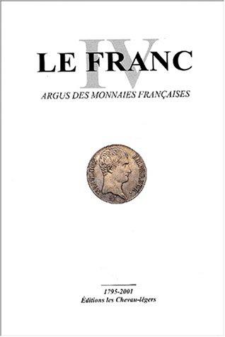 Le Franc : Tome 4, Argus des monnaies françaises 1795-2001