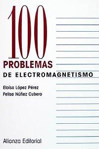100 problemas de Electromagnetísmo (Cien Problemas) por Eloísa Lopez Pérez