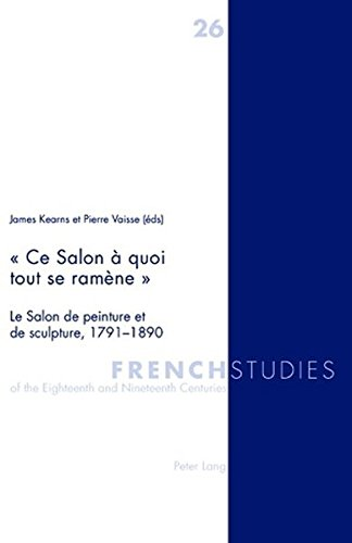 Ce Salon a Quoi Tout Se Ramene: Le Salon de Peinture Et de Sculpture, 1791-1890 (French Studies of the Eighteenth and Nineteenth Centuries) par From Peter Lang Gmbh, Internationaler Verlag Der Wissenschaften