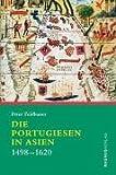 Die Portugiesen in Asien: 1498-1620 - Peter Feldbauer