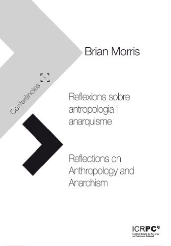 Reflexions sobre antropologia i anarquisme / Reflections on Anthropology and Anarchism (Publicacions de l'ICRPC) (Catalan Edition) por Brian Morris