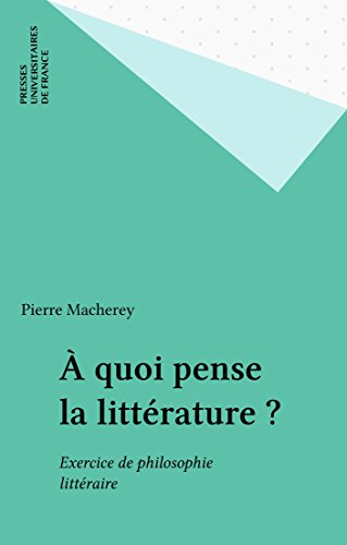À quoi pense la littérature ?: Exercice de philosophie littéraire (Pratiques théoriques) par Pierre Macherey