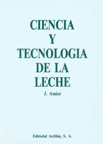 Ciencia y tecnología de la leche por J. Amiot