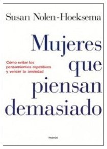 Mujeres Que Piensan Demasiado/ Women Who Think Too Much: Como Evitar Los Pensamientos Repetitivos Y Vencer La Ansiedad / How to Avoid Repetitive ... / Disclosure / Self-Help) (Spanish Edition) by Susan Nolen-Hoeksema (2004-03-02)