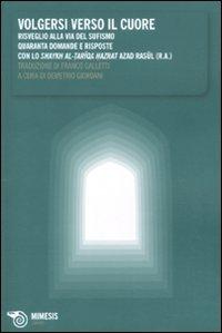 Volgersi verso il cuore. Risveglio alla via del sufismo. Quaranta domande e risposte - Amazon Libri