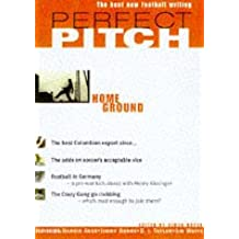 Perfect Pitch: Home Ground v. 1: Best New Writing on Football