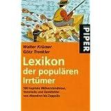 Lexikon der populären Irrtümer: 500 Kapitale Missverständnisse, Vorurteile und Denkfehler. Von Abendrot bis Zeppelin