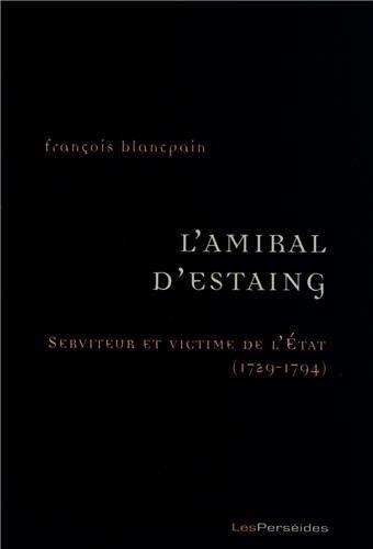 L'Amiral d'Estaing : Serviteur et victime de l'Etat (1729-1794)