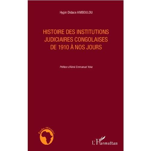 Histoire des institutions judiciaires congolaises de 1910 à nos jours (Études africaines)