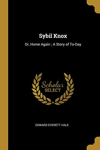 Sybil Knox: Or, Home Again; A Story of To-Day