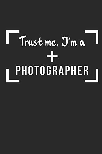 TRUST ME I'M A PHOTOGRAPHER: NOTEBOOK Fotografie Notizbuch Photograph Journal 6x9 lined -
