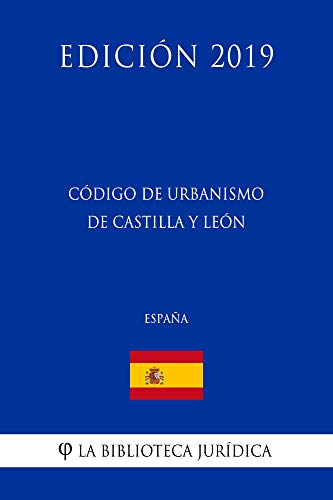 Código de Urbanismo de Castilla y León (España) (Edición 2019)