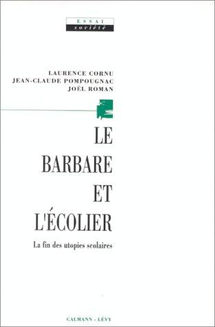 Le Barbare et l'écolier : La fin des utopies scolaires