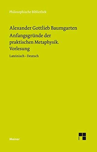 Anfangsgründe der praktischen Metaphysik: Vorlesung (Philosophische Bibliothek)