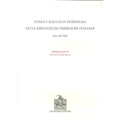 Fondi E Raccolte Personali Nelle Biblioteche Pubbliche Italiane (Sec. Xv-Xx)