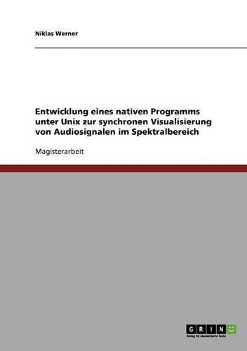 Entwicklung eines nativen Programms unter Unix zur synchronen Visualisierung von Audiosignalen im Spektralbereich