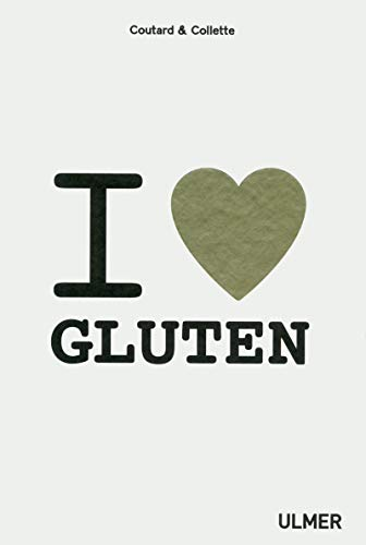 I love gluten - Eloge du (bon) blé