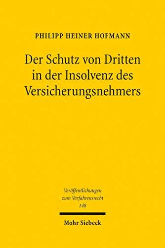 Der Schutz von Dritten in der Insolvenz des Versicherungsnehmers: Versuch einer Systembildung (Veröffentlichungen zum Verfahrensrecht)