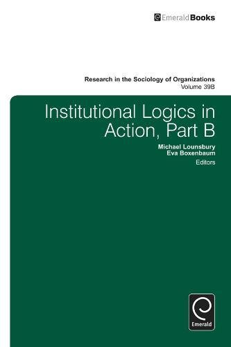 Institutional Logics in Action: 39 (Research in the Sociology of Organizations)