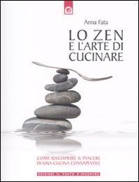 Lo zen e l'arte di cucinare. Come riscoprire il piacere di una cucina consapevole