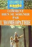 Comment bien se soigner par l'homéopathie (Santé magazine)...