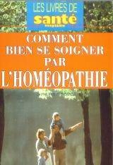 Comment bien se soigner par l'homéopathie (Santé magazine)