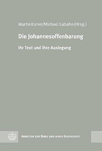Die Johannesoffenbarung: Ihr Text und Ihre Auslegung (Arbeiten Zur Bibel Und Ihrer Geschichte)
