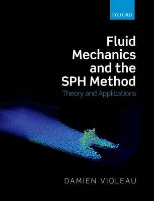 [(Fluid Mechanics and the SPH Method : Theory and Applications)] [By (author) Damien Violeau] published on (October, 2015)