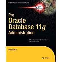 Pro Oracle Database 11g Administration (Expert's Voice in Oracle) 1st (first) edition