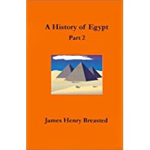 A History of Egypt: Part Two; From the Earliest Times to the Persian Conquest