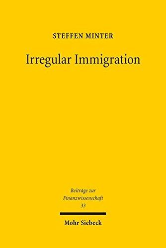 Irregular Immigration: An Economic Analysis of Policies in the EU (Beiträge zur Finanzwissenschaft, Band 33)