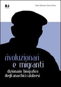 Rivoluzionari e migranti. Dizionario biografico degli anarchici calabresi